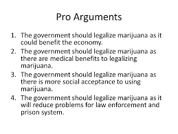 should the government legalize marijuana for the public good  the government should legalize marijuana as it could benefit the economy
