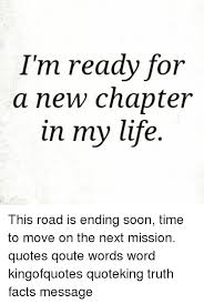 New Chapter In Life Quotes Enchanting I'm Ready For A New Chapter In My Life This Road Is Ending Soon Time