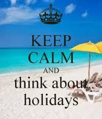 """Résultat de recherche d'images pour """"keep calm and have holidays"""""""