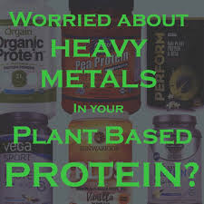 Worried About Heavy Metals In Your Plant Based Protein