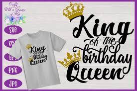 Birthday Design Shirts King Of The Birthday Queen Svg Men Shirt Design