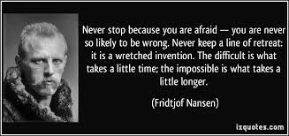 Fridtjof Nansen Quotes Magnificent Never Stop Because You Are Afraid You Are Never So Likely To Be