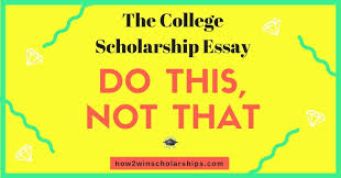 College Scholarship Essay The College Scholarship Essay Do This Not That
