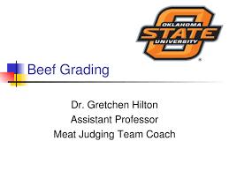 Beef Grading Dr. Gretchen Hilton Assistant Professor Meat Judging ...