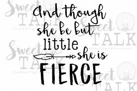 Though She Be But Little She Is Fierce Instant Digital Download