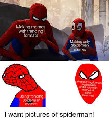 memes reddit and pictures making memes with trending formats making only spiderman emes