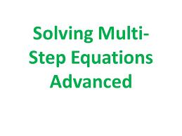 3 solving multi step equations advanced