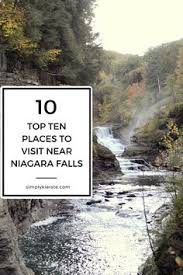 a fabulous list of the top ten places to visit near niagara falls all of