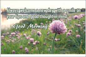 Quotes For Good Morning New Day Best of Always Welcome A New Day Good Morning