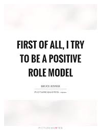 Model Quotes Delectable First Of All I Try To Be A Positive Role Model Picture Quotes