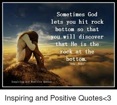 Rock Bottom Quotes Stunning Sometimes God Lets You Hit Rock Bottom So That You Will Discover