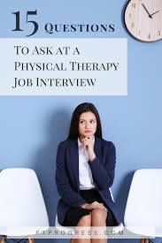 Questions To Ask At Job Interview 15 Questions To Ask During Your Physical Therapy Job Interview