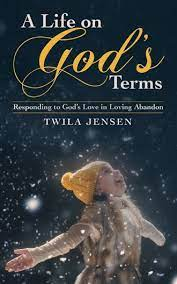 A Life on God's Terms By Twila Jensen