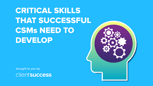 Critical Skills That Successful Csms Need To Develop