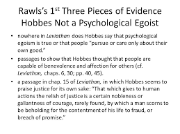 philosophy e ethical theory week three hobbes and egoism  rawls s 1 st three pieces of evidence hobbes not a psychological egoist nowhere in leviathan does
