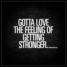 Stronger Quotes Gotta love the feeling of getting stronger Feelings Motivation 24