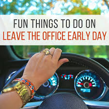 fun things for the office. fun things to do on leave the office early day for d