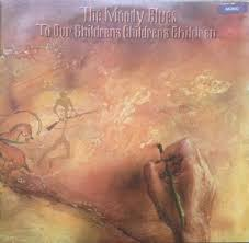 THE <b>MOODY BLUES To</b> Our Children's Children's Children reviews