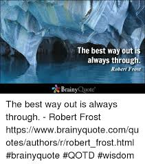 Ice Quotes Beauteous The Best Way Out I Always Through Robert Frost Brainy Quote The Best