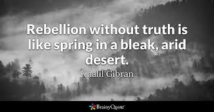 Khalil Gibran Quotes Extraordinary Rebellion Without Truth Is Like Spring In A Bleak Arid Desert
