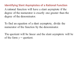 a rational function will have a slant asymptote if the degree of the numerator is exactly