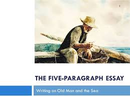 the five paragraph essay writing on old man and the sea ppt 1 the five paragraph essay writing on old man and the sea 1