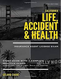 Because insurance is governed by state entities, requirements vary from state to state. 2020 Edition California Life Accident Health Insurance Agent License Exam Study Guide With 3 Complete Practice Exams General Lines Life Accident Health And Annuities Chant Leland 9781654245733 Amazon Com Books