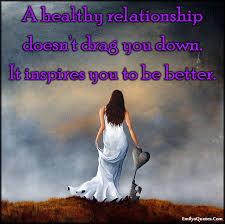 Healthy Relationship Quotes Awesome A Healthy Relationship Doesn't Drag You Down It Inspires You To Be