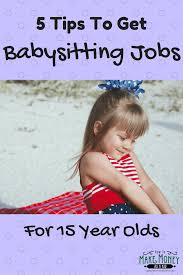 applying for nanny jobs easy babysitting jobs for 15 year olds 5 quick tips