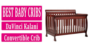 Best Cribs Best Baby Cribs 2017 Top 3 Davinci Kalani Convertible Baby