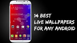 14 best live wallpapers for any android samsung galaxy s3 s4 s5 note3