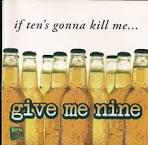 If Ten's Gonna Kill Me Give Me Nine