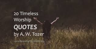 Christian Quotes About Worship Best Of 24 Timeless Worship Quotes By AW Tozer Renewing Worship
