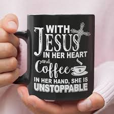 4.1 out of 5 stars. Christian Mug With Jesus In Her Heart And Coffee In Her Hand She Is Unstoppable Coffee Mug Christ Follower Life