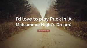 "Love Quotes Midsummer Night\'s Dream Best of Daniel Radcliffe Quote ""I'd Love To Play Puck In 'A Midsummer"