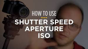 How To Use Shutter Speed Aperture And Iso For Video