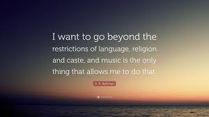 "Religion Quotes Impressive A R Rahman Quote ""I Want To Go Beyond The Restrictions Of"