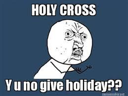 Meme Maker - HOLY CROSS Y u no give holiday?? Meme Maker! via Relatably.com
