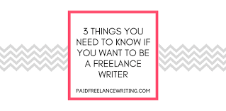 paid lance writing become a lance writer in your s 3 things you need to know if you want to be a lance writer