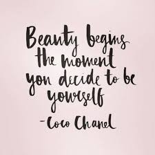 Beauty Begins The Moment You Decide To Be Yourself Coco Chanel