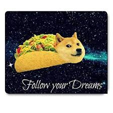 doge taco follow your dreams. Simple Your Doge In Taco Chicken Rolls Flying Across The Galaxy Space Fllow Your Dream  Amusing Mouse Pad In Follow Dreams Y