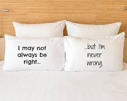 Funny Pillow Case. I May Not Always Be Right but I'm Never Wrong