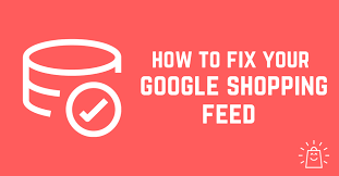How To Fix Your Google Shopping Feed Without Going Crazy - Store Growers