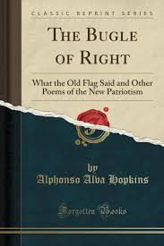 The Bugle of Right: What the Old Flag Said and Other Poems of the New  Patriotism (Classic Reprint): Hopkins, Alphonso Alva: 9781331468042:  Amazon.com: Books