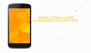Update LG Nexus 4 E960 to Android 9.0 ...