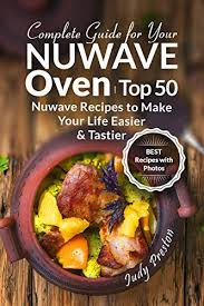 Nuwave Oven Cooking Chart Chicken Complete Guide For Your Nuwave Oven Top 50 Nuwave Recipes To Make Your Life Easier And Tastier
