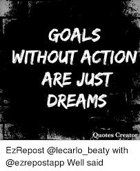 Picture Quotes Creator Fascinating GOALS WITHOUT ACTION ARE JUST DREAMS Quotes Creator EzRepost With