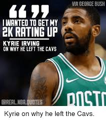 Kyrie Irving Quotes 53 Awesome Via GEORGE BUSH I WANTED TO GET MY EK RATING UP KYRIE IRVING ON WHY