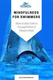mindfulness for swimmers how to stay calm focused when it matters most swim