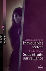 Inavouables secrets - Sous étroite surveillance (Black Rose) (French  Edition) - Kindle edition by Matthews, Alana, Graves, Paula. Romance Kindle  eBooks @ Amazon.com.